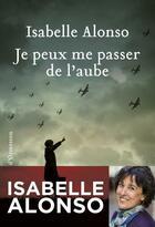 Couverture du livre « Je peux me passer de l'aube » de Isabelle Alonso aux éditions Heloise D'ormesson