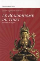 Couverture du livre « Le bouddhisme du Tibet ; au coeur du sujet » de Tcheuky Sengue aux éditions Claire Lumiere
