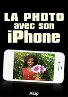 Couverture du livre « La photo avec iPhone » de Celine Willefrand aux éditions Editions Asap