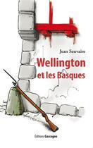 Couverture du livre « Wellington et les basques » de Jean Sauvaire aux éditions Gascogne