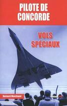 Couverture du livre « Pilote de Concorde ; vols spéciaux » de Bernard Marchand aux éditions Jpo