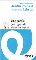 Couverture du livre « Une parole pour grandir » de Jean-Pierre Lebrun aux éditions Eres