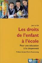 Couverture du livre « Les droits de l'enfant à l'école ; pour une éducation à la citoyenneté » de Jean Le Gal aux éditions De Boeck Superieur