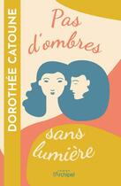 Couverture du livre « Pas d'ombres sans lumière » de Dorothee Catoune aux éditions Archipel