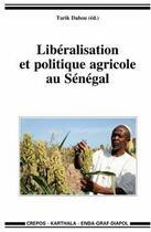 Couverture du livre « Libéralisation et politique agricole au Sénégal » de Dahou/Collectif aux éditions Karthala