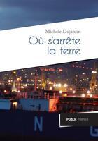 Couverture du livre « Où s'arrête la terre » de Michele Dujardin aux éditions Publie.net