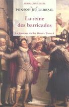 Couverture du livre « La jeunesse du roi Henri t.4 ; la reine des barricades » de Pierre-Alexis Ponson Du Terrail aux éditions Alteredit