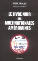 Couverture du livre « Le Livre Noir Des Multinationales Americaines » de Steve Proulx aux éditions Viamedias