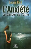 Couverture du livre « L'anxiété ; le cancer de l'âme » de Louise Reid aux éditions Jcl