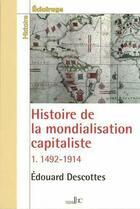 Couverture du livre « Histoire de la mondialisation capitaliste t.1 ; 1492-1914 » de Descottes Edouard aux éditions Les Bons Caracteres