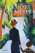 Couverture du livre « Les mots des mères ; du XVIIe siècle à nos jours » de Yvonne Knibiehler et Martine Sagaert aux éditions Robert Laffont