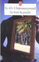 Couverture du livre « Au Fond Du Paradis » de Chateaureynaud-G.O aux éditions Lgf