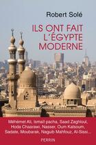 Couverture du livre « Ils ont fait l'Égypte moderne » de Robert Sole aux éditions Perrin