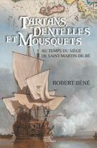 Couverture du livre « Tartans, dentelles et mousquets ; au temps du siège de Saint-Martin-de-Ré » de Robert Bene aux éditions Geste