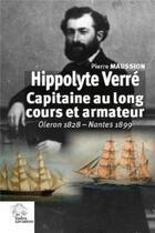 Couverture du livre « Hippolyte Verré ; capitaine au long cours et armateur ; Oléron 1828-Nantes 1899 » de Pierre Maussion aux éditions Croit Vif