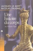 Couverture du livre « Une histoire du corps au moyen age » de Le Goff/Truong aux éditions Liana Levi
