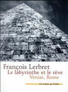 Couverture du livre « Le labyrinthe et le rêve ; Venise, Rome » de Francois Lerbret aux éditions Le Temps Qu'il Fait