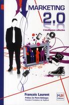 Couverture du livre « Marketing 2.0 l'intelligence collective » de Francois Laurent aux éditions Fyp