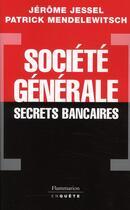 Couverture du livre « Société générale, secrets bancaires » de Jerome Jessel et Patrick Mendelewitsch aux éditions Flammarion