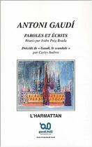 Couverture du livre « Antoni Gaudi ; Paroles Et Ecrits » de Isidre Puig-Boada et Carles Andreu aux éditions L'harmattan