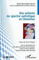 Couverture du livre « Des enfants du spectre autistique et l'émotion » de Marie-Rose Debot-Sevrin aux éditions L'harmattan