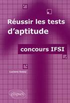 Couverture du livre « Réussir les tests d'aptitude ; concours IFSI » de Luciano Gossy aux éditions Ellipses Marketing