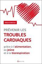 Couverture du livre « Prévenir les troubles cardiaques grâce à l'alimentation, au jeune et à la biorespiration » de Desire Merien aux éditions Grancher