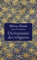 Couverture du livre « Dictionnaire des religions » de Mircea Eliade et Ioan Petru Culianu aux éditions Presses De La Renaissance