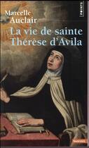 Couverture du livre « La vie de sainte Thérèse d'Avila » de Marcelle Auclair aux éditions Points