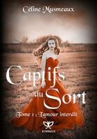 Couverture du livre « Captifs du sort t.1 ; amour interdit » de Celine Musmeaux aux éditions Nymphalis