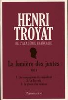 Couverture du livre « La lumière des justes t.1 » de Henri Troyat aux éditions Flammarion