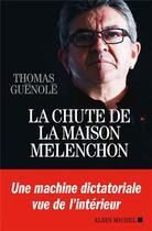 Couverture du livre « La chute de la maison Mélenchon » de Thomas Guenole aux éditions Albin Michel