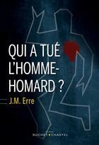Couverture du livre « Qui a tué l'homme-homard ? » de J. M. Erre aux éditions Buchet Chastel