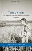 Couverture du livre « Terre du vent ; une enfance dans une ferme algérienne 1939- 1945 » de Michele Perret aux éditions L'harmattan