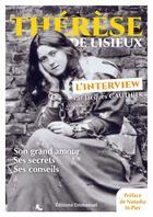 Couverture du livre « Thérèse de Lisieux, l'interview ; son grand amour, ses secrets, ses conseils » de Jacques Gauthier aux éditions Emmanuel