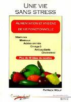 Couverture du livre « Une vie sans stress ; alimentation et hygiène de vie fonctionnelle » de Patrick Wolf aux éditions Carrefour Du Net
