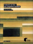 Couverture du livre « L'industrie du futur : une compétition mondiale » de Thibaut Bidet-Mayer aux éditions Presses De L'ecole Des Mines