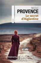 Couverture du livre « Le secret d'Aiglantine » de Nicole Provence aux éditions Calmann-levy