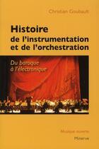 Couverture du livre « Histoire de l'instrumentation et de l'orchestration » de Christian Goubault aux éditions Minerve