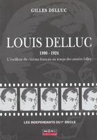 Couverture du livre « Louis Delluc (1890-1924), L'Eveilleur Du Cinema Francais Au Temps Des Annees Folles » de Gilles Delluc aux éditions Pilote 24