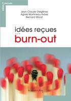 Couverture du livre « Idées reçues sur le burn out » de Agnes Martineau et Bernard Morat et Jean-Claude Delgenes aux éditions Le Cavalier Bleu