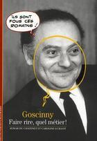 Couverture du livre « Goscinny ; faire rire, quel métier ! » de Caroline Guillot et Aymar Du Chatenet aux éditions Gallimard