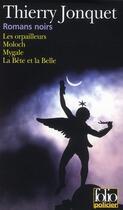 Couverture du livre « Romans noirs ; les orpailleurs ; Moloch ; Mygale ; la Bête et la Belle » de Thierry Jonquet aux éditions Gallimard