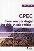 Couverture du livre « GPEC ; pour une strategie durable et adaptable ! » de Alain Labruffe aux éditions Afnor
