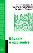 Couverture du livre « Réussir à apprendre » de Marcel Crahay et Gaetane Chapelle aux éditions Puf