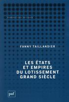 Couverture du livre « Les états et empires du lotissement grand siècle » de Fanny Taillandier aux éditions Puf