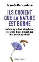Couverture du livre « Ils croient que la nature est bonne » de Jean De Kervasdoue aux éditions Robert Laffont