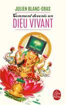 Couverture du livre « Comment devenir un dieu vivant » de Julien Blanc-Gras aux éditions Lgf