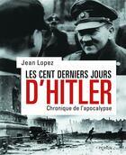 Couverture du livre « Les cent derniers jours d'Hitler » de Jean Lopez aux éditions Perrin
