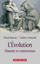 Couverture du livre « L'évolution ; histoires et controverses » de Cedric Grimoult et Denis Buican aux éditions Cnrs